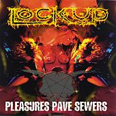 Pleasure Paves Sewers by Lock Up