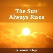 The Sun Always Rises de Fernando Ortega