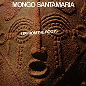 Up From The Roots di Mongo Santamaria
