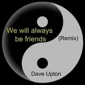 We will always be friends (Remix) by Dave Upton