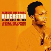 Blackstar black lives matter (Rockstar cover) by Asendua Tha Cross
