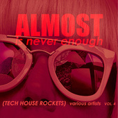 Almost Is Never Enough, Vol. 4 (Tech House Rockets) by Various Artists