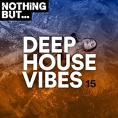 Nothing But... Deep House Vibes, Vol. 15 by Various Artists