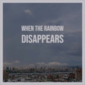 When The Rainbow Disappears von Various Artists