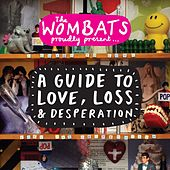Proudly Present....A Guide To Love, Loss & Desperation by The Wombats