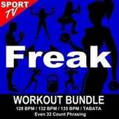 Freak (Workout Bundle / Even 32 Count Phrasing) (The Best Music for Aerobics, Pumpin' Cardio Power, Tabata, Plyo, Exercise, Steps, Barré, Curves, Sculpting, Abs, Butt, Lean, Running, Slim Down Fitness Workout) von Workout ReMix Team