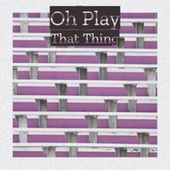 Oh Play That Thing by Various Artists