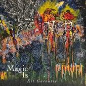 Magic Is by Kit Garoutte