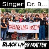 Black Lives Matter by Singer Dr. B...