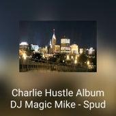 Charlie Hustle Album by DJ Magicmike-Spud