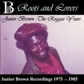 Roots and Lovers: The Reggae Years by Junior Brown