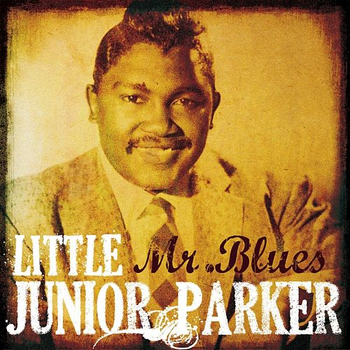 Little Junior Parker: Mr. Blues by Junior Parker