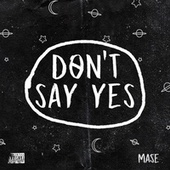 Don't Say Yes by Mase