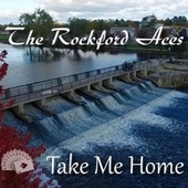 Take Me Home by The Rockford Aces