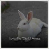 Love The World Away by Various Artists