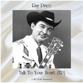 Talk To Your Heart (EP) (All Tracks Remastered) by Ray Price