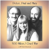 500 Miles / Cruel War (All Tracks Remastered) by Peter, Paul and Mary