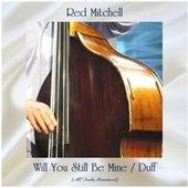 Will You Still Be Mine / Duff (All Tracks Remastered) by Red Mitchell