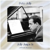Jolly Jumps In (All Tracks Remastered) by Pete Jolly