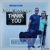 Just Wanna Thank You by Gary