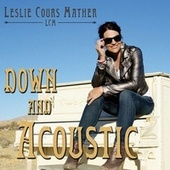 Down and Acoustic de Leslie Cours Mather