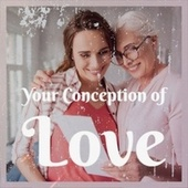 Your Conception of Love by Various Artists