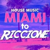 House Music Miami to Riccione by Various Artists