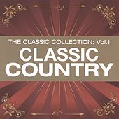 The Classic Collection Vol. 1:  Classic Country by Various Artists