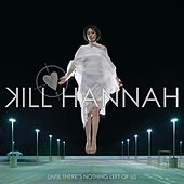 Until There's Nothing Left Of Us by Kill Hannah