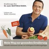 Mein Weg zur gesunden Ernährung (Aktuelle Antworten auf die 100 wichtigsten Ernährungsfragen) von Dr. Matthias Riedl