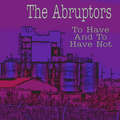 To Have and to Have Not von The Abruptors