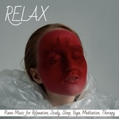 Relax: Piano Music for Relaxation, Study, Sleep, Yoga, Meditation, Therapy von Various Artists