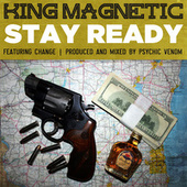 Stay Ready (feat. Change) by King Magnetic