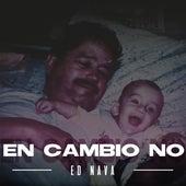En Cambio No by Ed Nava