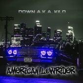 American Lowrider by Down AKA Kilo