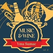 Music & Wine with Yma Sumac, Vol. 2 by Yma Sumac