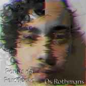Portas da Percepção de Os Rothmans