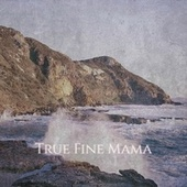 True Fine Mama by Various Artists