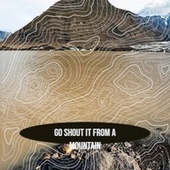 Go Shout It from a Mountain by Various Artists