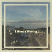 I Went a Wooing by Various Artists