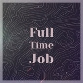 Full Time Job by Various Artists