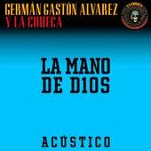 La Mano de D1os (Acústico) de Germán Gastón Álvarez y La Chueca