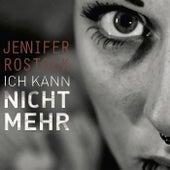 Ich kann nicht mehr von Jennifer Rostock
