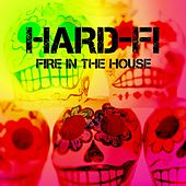 Fire In The House by Hard-Fi