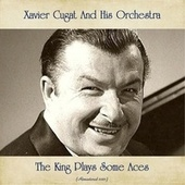 The King Plays Some Aces (Remastered 2021) by Xavier Cugat & His Orchestra