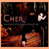 The Music's No Good Without You von Cher