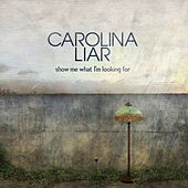 Show Me What I'm Looking For by Carolina Liar
