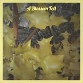 A Blossom Fell by Various Artists