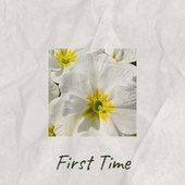 First Time by Various Artists