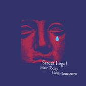 Hair Today, Gone Tomorrow by Street Legal